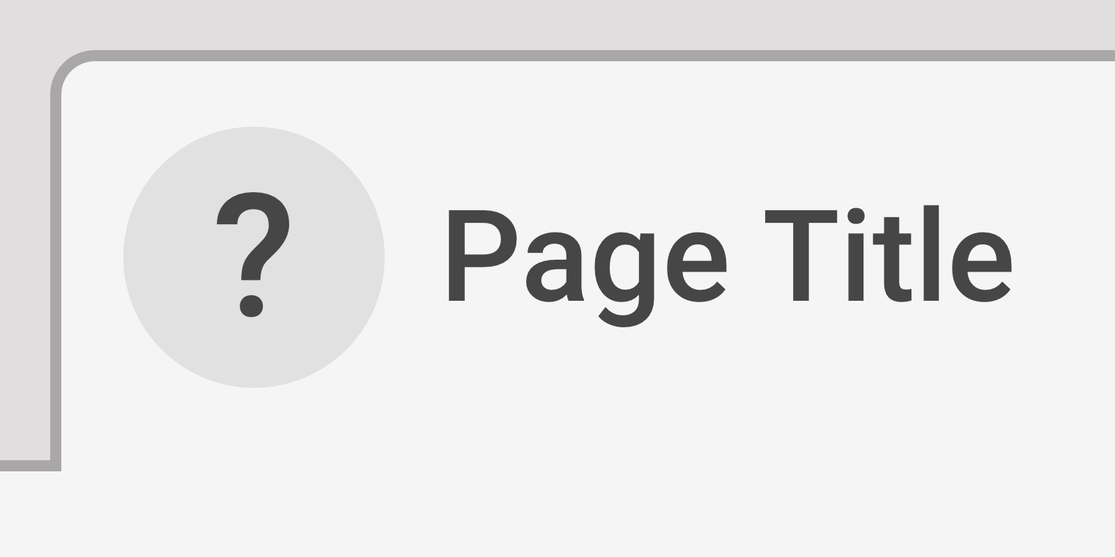 "An oversized browser tab with the text label ""Page Title"""