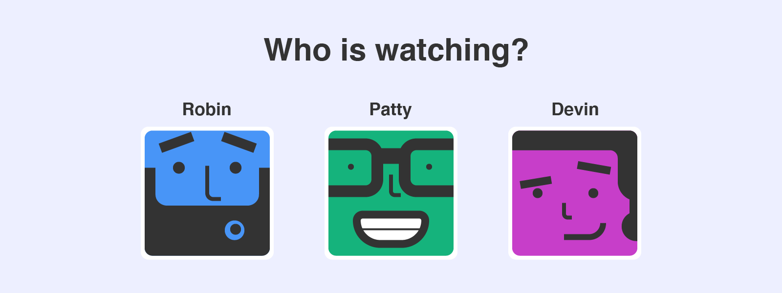 """An interface mockup with a heading, """"Who is watching?"""", above a row containing three links. Each link contains a text name and an avatar of a cartoon face."""